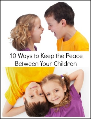 10 Ways to Keep the Peace Between Your Children
