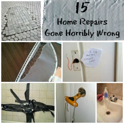 Home repairs gone wrong